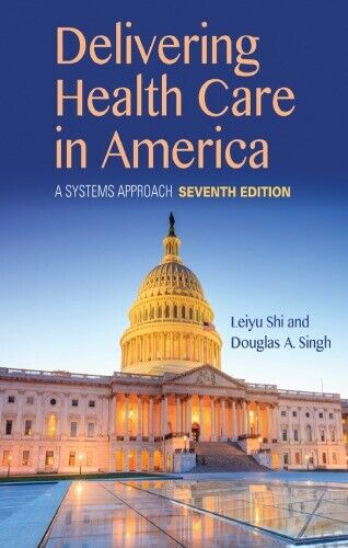 Delivering Health Care in America A Systems Approach 7th Edition  [ P-D-F ]