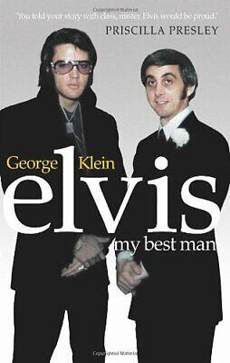 Elvis: My Best Man. George Klein with Chuck Crisafulli By George