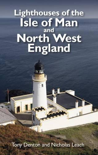 Lighthouses of the Isle of Man and North West England by Nicholas Leach, Tony De