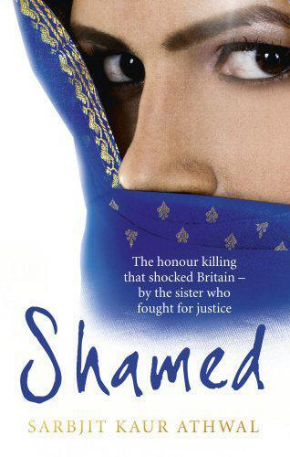 Shamed: The Honour Killing That Shocked Britain - by the Sister Who Fought for J