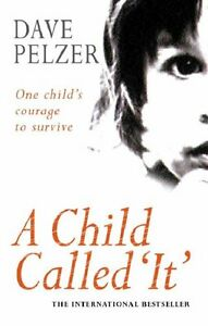 A Child Called 'It ' By Dave Pelzer. 9780752832227
