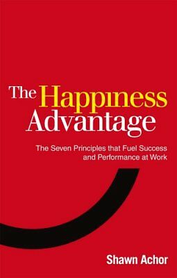 Happiness Advantage: The Seven Principles That Fuel Success by Shawn, Paperbck