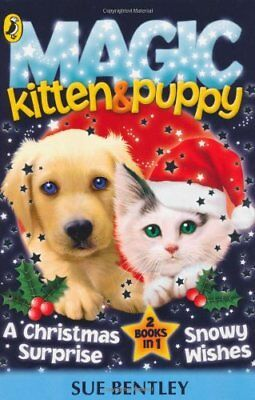 A Christmas Surprise and Snowy Wishes (Magic Kitten & Puppy) By Sue Bentley ()