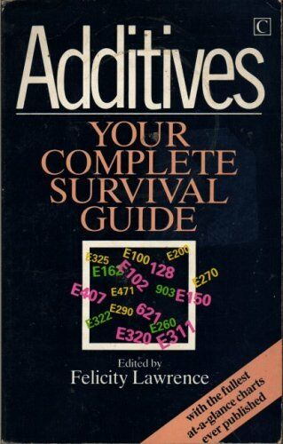 Additives: A Survival Guide,Felicity Lawrence