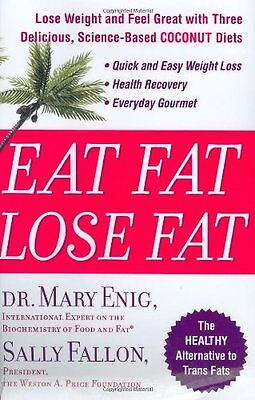 Eat Fat  Lose Fat  Lose Weight And Feel Great With The Delicious  Science Based