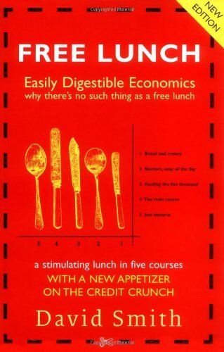 Free Lunch: Easily Digestible Economics,David Smith- 9781846682636
