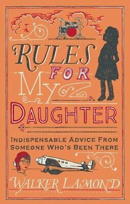 Rules for My Daughter: Indispensable Advice From Som by Walker Lamond 1786490110