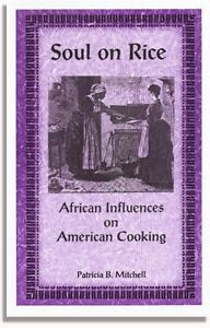 Soul on Rice: African Influences on American Cooking by Patricia B. Mitchell...