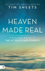 Heaven Made Real: A Biblical Guide to the Afterlife and Eternity by Sheets, Tim