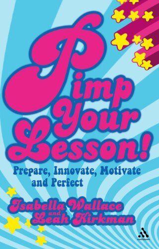 Pimp your Lesson!: Prepare, Innovate, Motivate and Perfect (Continuum Practica,