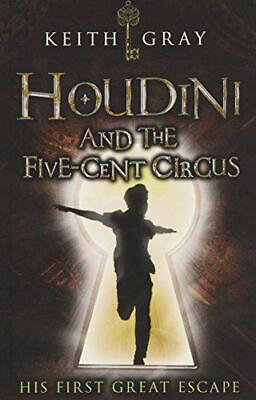 Houdini and the Five-Cent Circus by Gray, Keith, NEW Book, FREE & FAST Delivery,