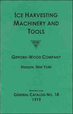 Gifford-Wood Co. - 1919 - Ice Harvesting Machinery and Tools Catalog - reprint