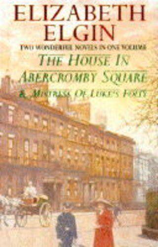 The House in Abercromby Square / Mistress of Luke's Folly,Elizabeth Elgin