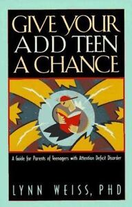 Give Your ADD Teen a Chance: A Guide for Parents of Teenagers With Attention De