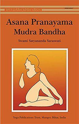 Asana Pranayama Mudra Bandha 2008 Fourth Revised Edition By Swami Satyananda Sar