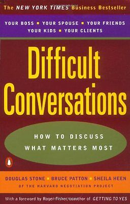 Difficult Conversations: How to Discuss What Matters Most by Douglas Stone, Bruc