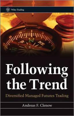 Following The Trend  Diversified Managed Futures Trading By Andreas F  Clenow