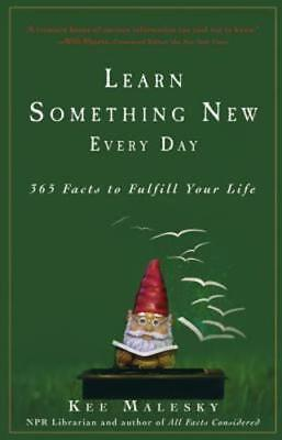 Learn Something New Every Day: 365 Facts to Fulfill Your Life by Kee Malesky (Learn 365)