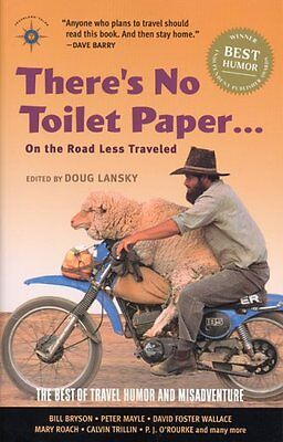 Theres No Toilet Paper . . . on the Road Less Traveled: The Best of Travel