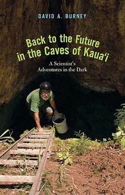 Back to the Future in the Caves of Kaua'i: A Scientist's Adventures in the Dark - Back To The Future Scientist