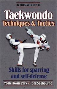 TAEKWONDO TECHNIQUES & TACTICS: Skills for Sparring and Self-Def
