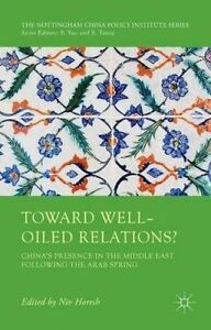 Toward Well-Oiled Relations?: China S Presence in the Middle East by Horesh, Niv