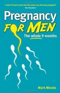 Pregnancy-For-Men-The-whole-nine-months-By-Woods-Mark-in-Used-but-Good-condit
