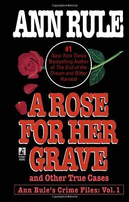 A Rose For Her Grave & Other True Cases (Ann Rules Crime Files) by Ann Rule -