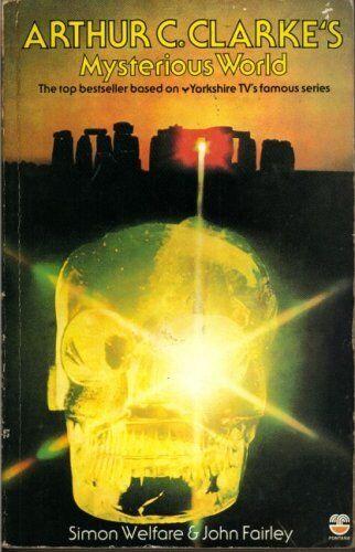 Arthur C Clarke's Mysterious World By Simon Welfare,John Fairley
