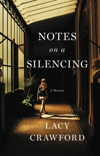 Notes On A Silencing: A Memoir By Lacy Crawford: New