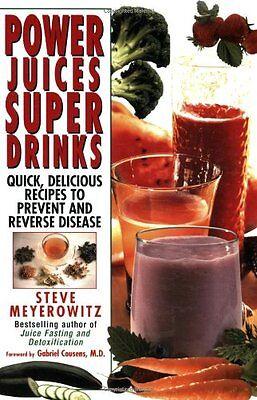 Power Juices, Super Drinks: Quick, Delicious Recipes to Prevent & Reverse Diseas