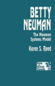 Betty Neuman: The Neuman Systems Model  by Reed Gerh