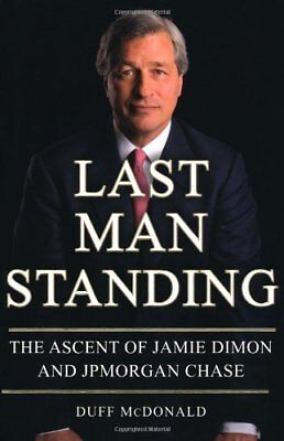 Last Man Standing  The Ascent Of Jamie Dimon And Jpmorgan Chase By Duff Mcdonald