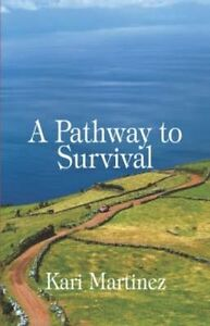 A Pathway to Survival by Martinez, Kari