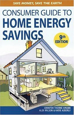 Consumer Guide To Home Energy Savings  Ninth Edition  By Jennifer Thorne Amann