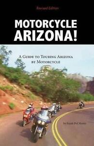 Motorcycle Arizona!: a guide to touring Arizona by motorcycle by Frank Del Monte