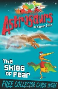 Astrosaurs: The Skies of Fear: Book 5 By Steve Cole. 9781849411530