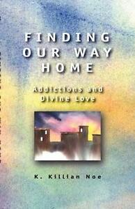 Finding Our Way Home: Addictions and Divine Love by Killian Noe (Paperback,...