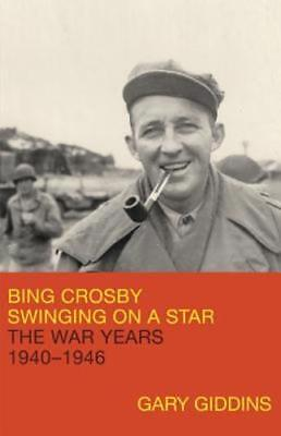 Bing Crosby: Swinging on a Star: The War Years, 1940-1946 by