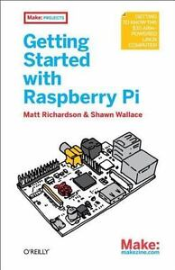 Getting Started With Raspberry Pi By Shawn Wallace And Matt Richardson 2013, P  - $1.69