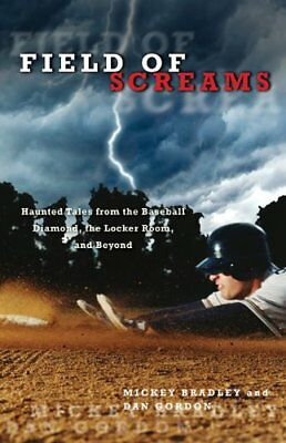 Field of Screams: Haunted Tales From The Baseball Diamond, The Locker Room, And - Haunted Field Of Screams