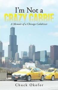 I'm Not a Crazy Cabbie: A Memoir of a Chicago Cabdriver, Okofor, Chuck, Very Goo