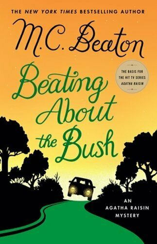 Beating About The Bush: An Agatha Raisin Mystery By M C Beaton: New