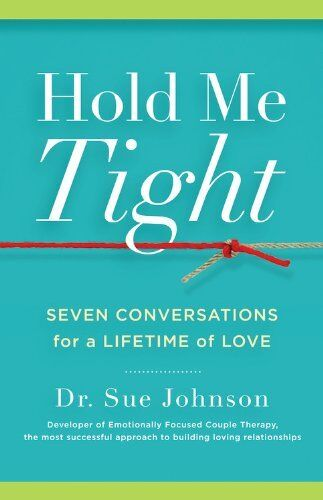Hold Me Tight: Seven Conversations For A Lifetime