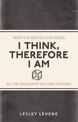 I Think, Therefore I Am: All the Philosophy You Need to Know (I Used to Know Tha