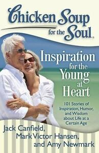 Chicken Soup for the Soul: Inspiration for the Young at Heart : 101 Stories of Inspiration, Humor, and Wisdom about Life at a Certain Age by Mark Victor Hansen, Amy Newmark and Jack Canfield (2011, Paperback)