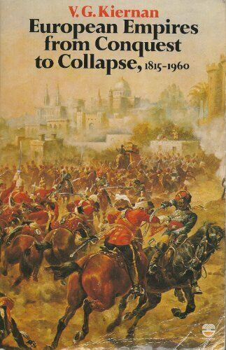 European Empires from Conquest to Collapse, 1815-196 by Kiernan, V.G. 0006348262