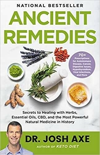 Ancient Remedies: Secrets to Healing HARDCOVER –  2021 by Dr. Josh Axe