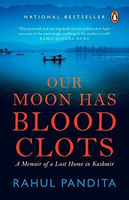 Our Moon Has Blood Clots: A Memoir of a Lost Home in Kashmir by Rahul Pandita