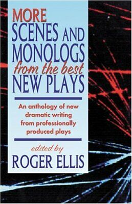 More Scenes and Monologs from the Best New Plays : An Anthology of New Dramatic